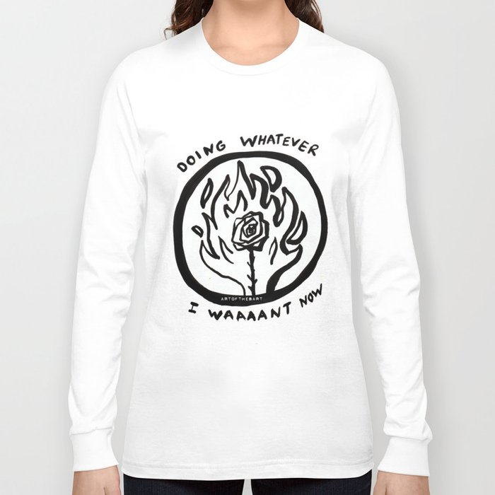 Doing Whatever I Want Now Long Sleeve T-shirt