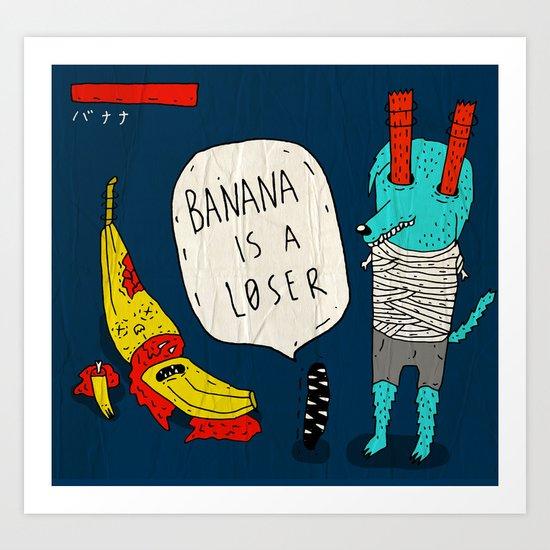Banana is a loser.  Art Print