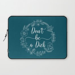 DON'T BE A DICK - Sweary Floral Wreath Laptop Sleeve