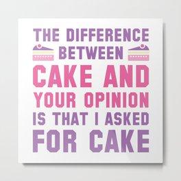 Cake And Your Opinion Metal Print