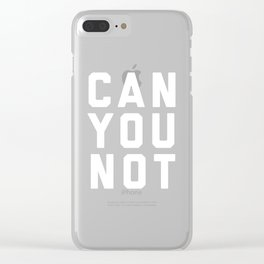 Can You Not Funny Quote Clear iPhone Case