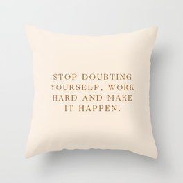 Daily Quotes 3/365: Stop doubting yourself, work hard and make it happen Throw Pillow