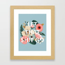 LET THAT SHIT GO - Sweary Floral (blue) Framed Art Print