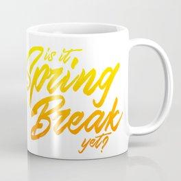 Is it Spring Break yet? Coffee Mug