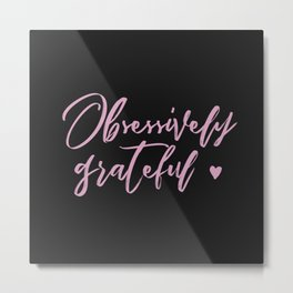 Obsessively Grateful black-pink Metal Print