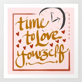 Time to Love Yourself Art Print