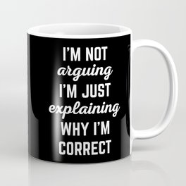 Explaining Why I'm Correct Funny Quote Coffee Mug