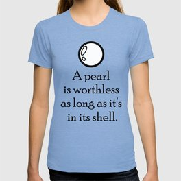 """""""A pearl is worthless as long as it's in its shell"""" Quote T-shirt"""