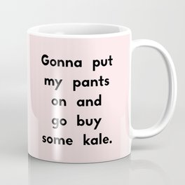 Gonna put my pants on and go buy some kale Coffee Mug