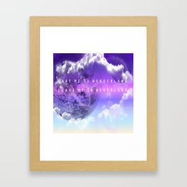 Take me to Wonderland leave me in Neverland Framed Art Print