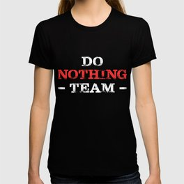Do Nothing Team Jobless Lazy Unemployed Work Job Gift T-shirt