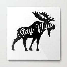 Stay Wild (moose) Metal Print