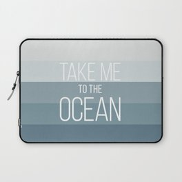 Take Me to the Ocean Laptop Sleeve