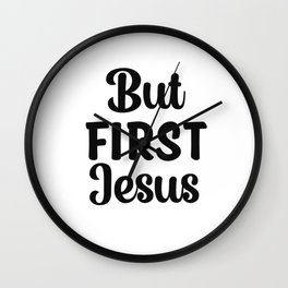 But First Jesus Christian Faith Quote Wall Clock