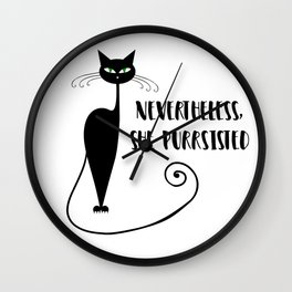 Nevertheless, She Purrsisted Wall Clock