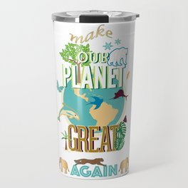 Make Our Planet Great Again Travel Mug
