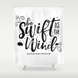 Be swift as the wind Shower Curtain
