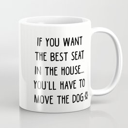 If you want the best seat in the house..you'll have to move the dog! Coffee Mug