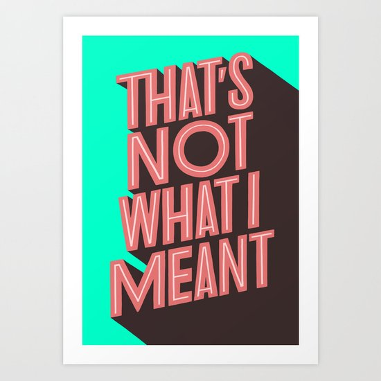 That´s not what I meant Art Print