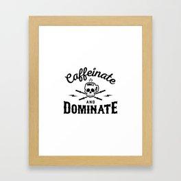 Caffeinate And Dominate v2 Framed Art Print