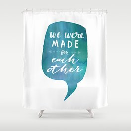 we were MADE for each other (Valentine Love Note) Shower Curtain
