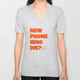 Quote: New Phone Who Dis? Unisex V-Neck