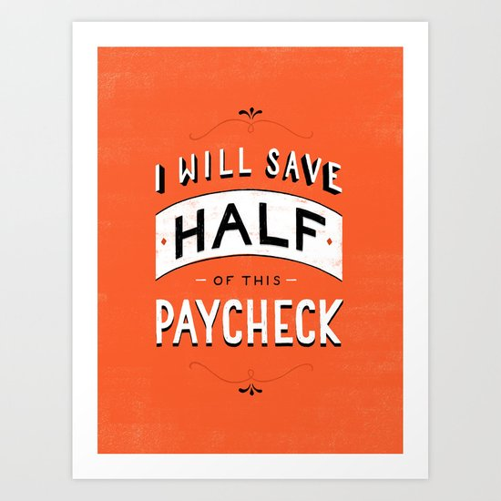 I'll Save Half of This Paycheck Art Print