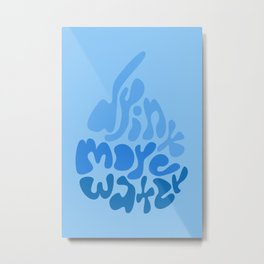Drink More Water Metal Print