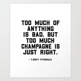 Too much of anything is bad. Byt too much champagne is just right, Wall Art Quotes, Quote canvas Art Print