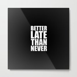 Better late than never...Inspirational Quote Metal Print