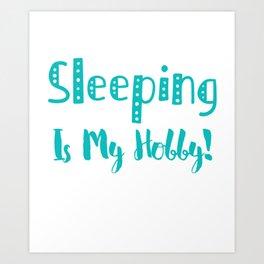 Sleeping is my hobby3 Art Print