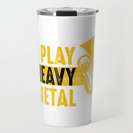 I Play Heavy Metal Saxhorn Player Wind Instruments Musician Gift Travel Mug