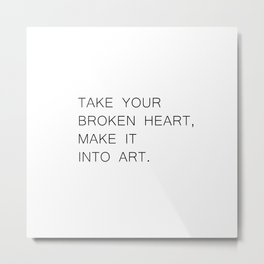 take your broken heart Metal Print