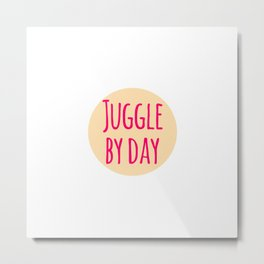 Juggle by Day Fun Juggling Gift Metal Print