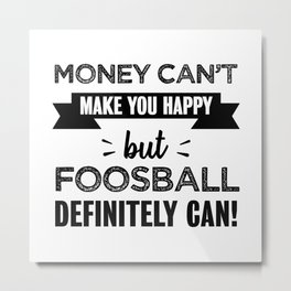 Foosball makes you happy Funny Gift Metal Print
