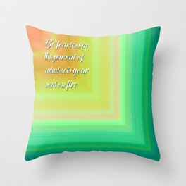 Be fearless in the pursuit of what sets your soul on fire Throw Pillow