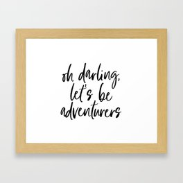 Oh Darling Let's Be Adventurers by Dear Lily Mae Framed Art Print