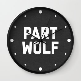 Part Wolf Funny Quote Wall Clock