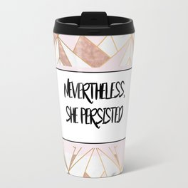 Nevertheless she persisted - rose gold marble geo Travel Mug