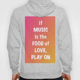 if MUSIC be the FOOD of love, PLAY ON Hoody