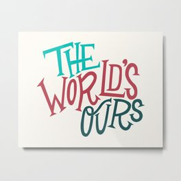 The World's Ours Metal Print