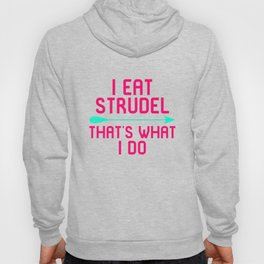 I Eat Strudel That's What I Do German Breakfast Pastry Gift Hoody