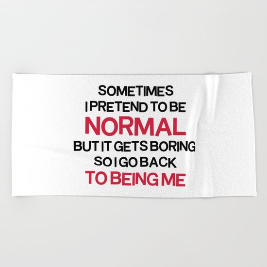 Pretend To Be Normal  Funny Quote Beach Towel