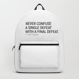 Never Confuse a Single Defeat with a final defeat #minimalism by F. Scott Fitzgerald Backpack