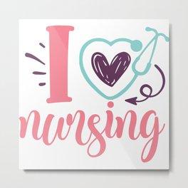 I Love Nursing Women's Nurse Stethoscope Heart Metal Print