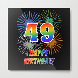 "49th Birthday ""49"" & ""HAPPY BIRTHDAY!"" w/ Rainbow Spectrum Colors + Fun Fireworks Inspired Pattern Metal Print"