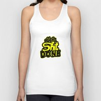 get shit done Tank Tops featuring Let's Get The Shit Done by akangraha74