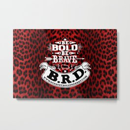 Be Bold, Be Brave, B.R.D. (Large) Metal Print
