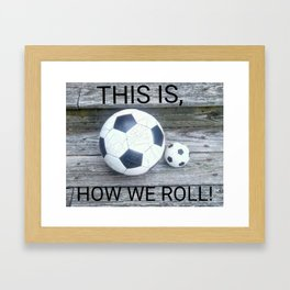 THIS IS HOW WE ROLL Framed Art Print