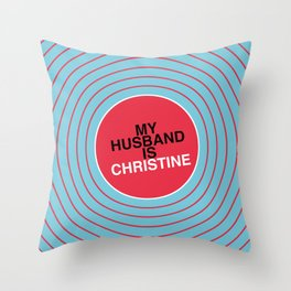 My Husband Is Christine Throw Pillow
